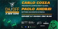 """""""On/Off for entrepreneurs - A new hope"""", il 25 giugno con il Magnifico Rettore dell'Università degli Studi di Parma e il presidente di Campus Party"""